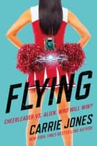 Flying - A Novel ebook by Carrie Jones