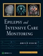 Epilepsy and Intensive Care Monitoring ebook by Bruce Fisch, MD