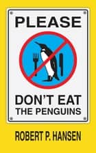 Please Don't Eat the Penguins ebook by Robert P. Hansen