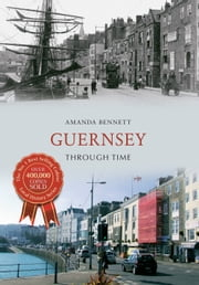 Guernsey Through Time ebook by Amanda Bennett,in association with the Priaulx Library