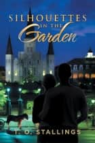 SILHOUETTES IN THE GARDEN ebook by T. O. Stallings