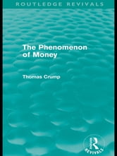 The Phenomenon of Money (Routledge Revivals) ebook by Thomas Crump