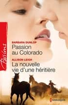 Passion au Colorado - La nouvelle vie d'une héritière - Colorado Cattle Barons, vol. 2 ebook by Barbara Dunlop, Allison Leigh