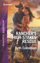 Rancher's High-Stakes Rescue ebook by Beth Cornelison