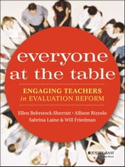 Everyone at the Table - Engaging Teachers in Evaluation Reform ebook by Ellen Behrstock-Sherratt,Allison Rizzolo,Sabrina W. Laine,Will Friedman