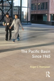 The Pacific Basin since 1945 - An International History ebook by Roger C. Thompson