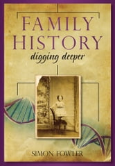 Family History - Digging Deeper ebook by Simon Fowler