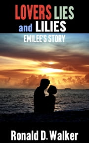 Lovers Lies and Lilies Emilee's Story ebook by Ronald D. Walker