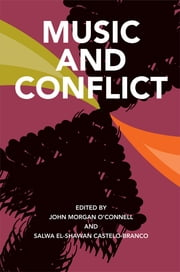 Music and Conflict ebook by John Morgan O'Connell,Salwa El-Shawan Castelo-Branco