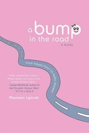 A Bump in the Road - From Happy Hour to Baby Shower ebook by Maureen Lipinski