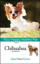Chihuahua - Your Happy Healthy Pet ebook by Elaine Waldorf Gewirtz