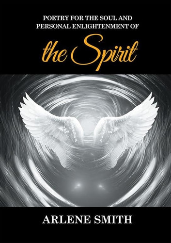 Poetry for the Soul and Personal Enlightenment of the Spirit ebook by Arlene Smith
