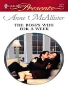 The Boss's Wife For A Week ebook by Anne McAllister