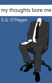 My Thoughts Bore Me ebook by Shane O'Hagan