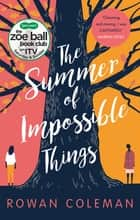 The Summer of Impossible Things - An uplifting, emotional story as seen on ITV in the Zoe Ball Book Club eBook by Rowan Coleman