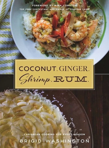 Coconut. Ginger. Shrimp. Rum. - Caribbean Flavors for Every Season eBook by Brigid Washington