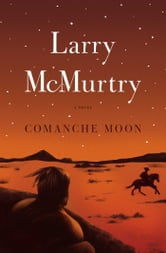 Comanche Moon - A Novel ebook by Larry McMurtry