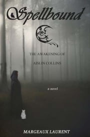 Spellbound: The Awakening of Aislin Collins ebook by Margeaux Laurent