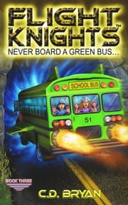 Never Board A Green Bus... (Flight Knights, Book 3) ebook by C.D. Bryan