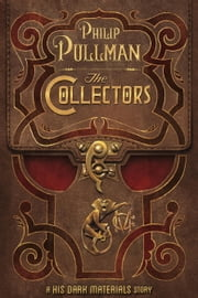 The Collectors - A His Dark Materials Story ebook by Philip Pullman