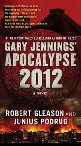 Apocalypse 2012 - A Novel ebook by Gary Jennings,Robert Gleason,Junius Podrug