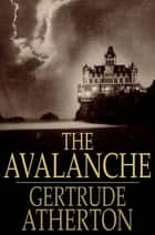 The Avalanche ebook by Gertrude Atherton