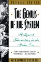 The Genius of the System - Hollywood Filmmaking in the Studio Era ebook by Thomas Schatz