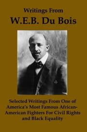 Writings From WEB DuBois: Selected Writings from one of America's Most Famous African-American Fighters for Civil Rights and Black Equality ebook by Lenny Flank