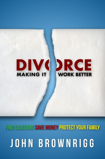 Divorce - Making it Work Better ebook by John Brownrigg