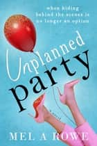 UNPLANNED PARTY ebook by Mel A ROWE