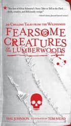 Fearsome Creatures of the Lumberwoods - 20 Chilling Tales from the Wilderness ebook by Tom Mead, Hal Johnson