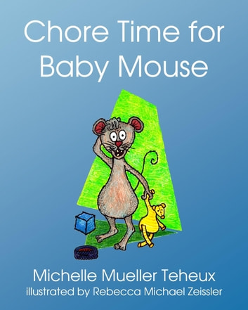 Chore Time for Baby Mouse ebook by Michelle Mueller Teheux