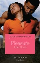 Pleasure After Hours (New Year, New Love, Book 4) ebook by AlTonya Washington