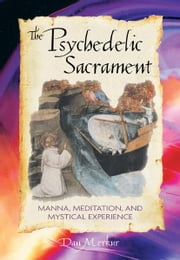 The Psychedelic Sacrament - Manna, Meditations, and Mystical Experience ebook by Dan Merkur, Ph.D.