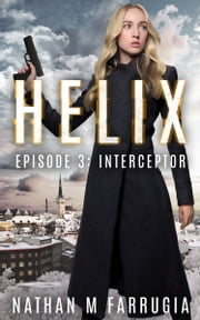 Helix: Episode 3 (Interceptor) ebook by Nathan M Farrugia