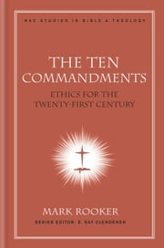 The Ten Commandments - Ethics for the Twenty-First Century ebook by Mark Rooker
