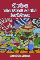 Cuba: The Pearl of the Caribbean ebook by Mabel Van Niekerk