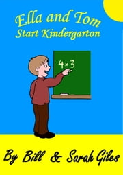 Ella and Tom's first days at Kindergarten. A story for your child to read during their first days at Kindergarten. - USA edition; ebook by Sarah Giles