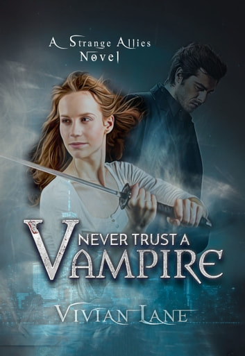 Never Trust A Vampire (Strange Allies novel #1) ebook by Vivian Lane