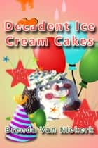 Decadent Ice Cream Cakes ebook by Brenda Van Niekerk