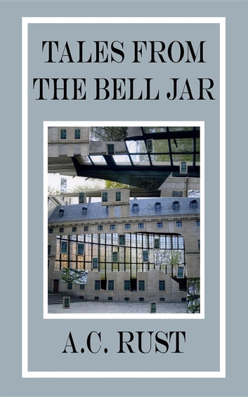 Tales From The Bell Jar ebook by A.C. Rust