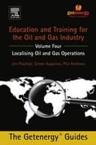 Education and Training for the Oil and Gas Industry - Localising Oil and Gas Operations ebook by Phil Andrews, Simon Augustus, Jim Playfoot