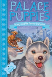 Palace Puppies, Book Three: Sunny and the Snowy Surprise ebook by Laura Dower,John Steven Gurney