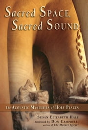 Sacred Space, Sacred Sound - The Acoustic Mysteries of Holy Places ebook by Susan Elizabeth Hale,Don Campbell