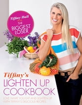 Tiffiny's Lighten Up Cookbook ebook by Tiffiny Hall