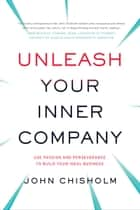 Unleash Your Inner Company ebook by John Chisholm