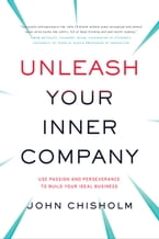 Unleash Your Inner Company, Use Passion and Perseverance to Build Your Ideal Business