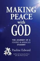 Making Peace with God - The Journey of a Course in Miracles Student ebook by Pauline Edward