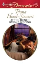 At the French Baron's Bidding ebook by Fiona Hood-Stewart