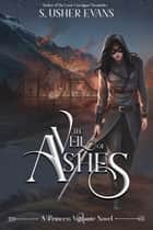 The Veil of Ashes ebook by S. Usher Evans